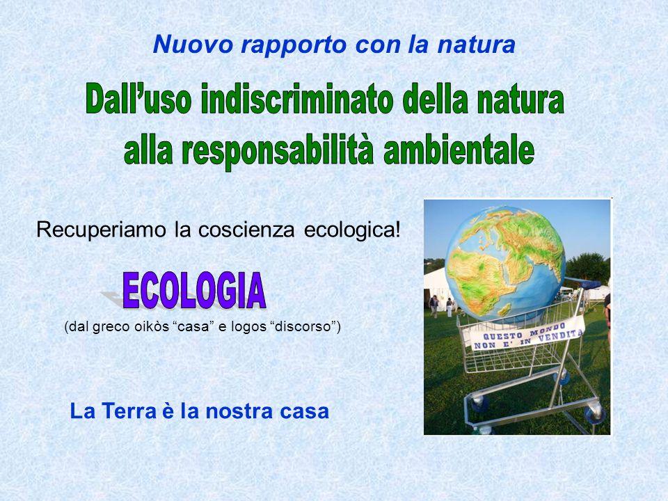 Nuovo rapporto con la natura La Terra è la nostra casa