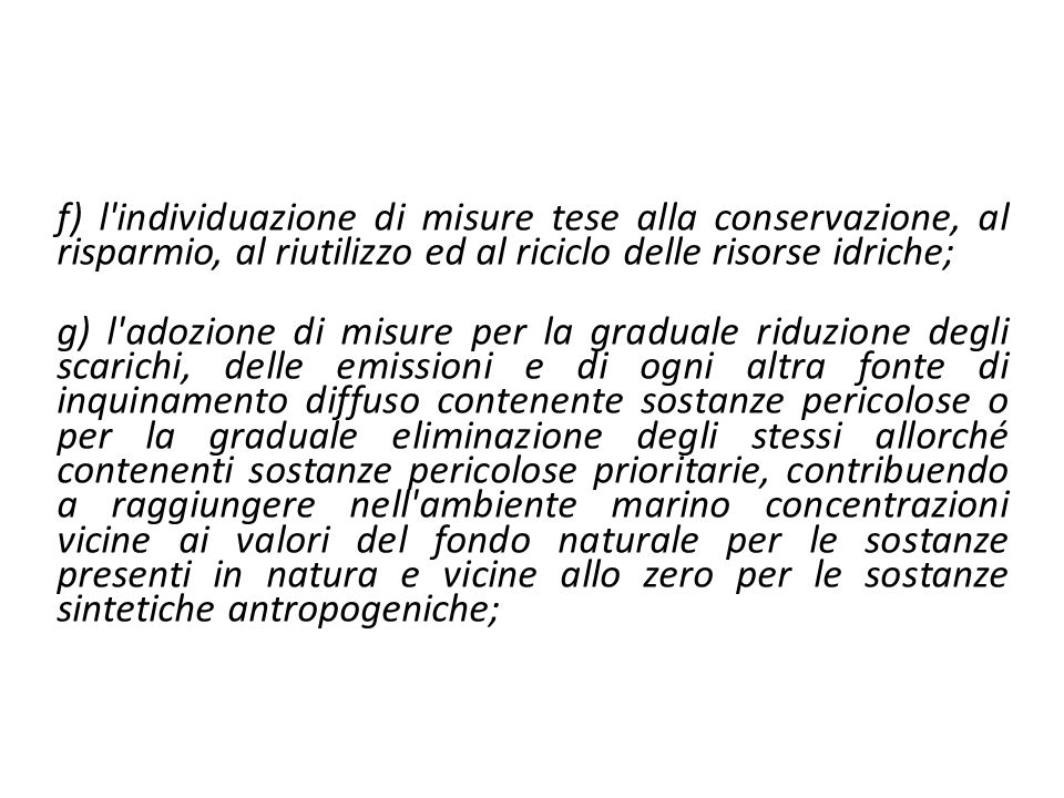 f) l individuazione di misure tese alla conservazione, al risparmio, al riutilizzo ed al riciclo delle risorse idriche;