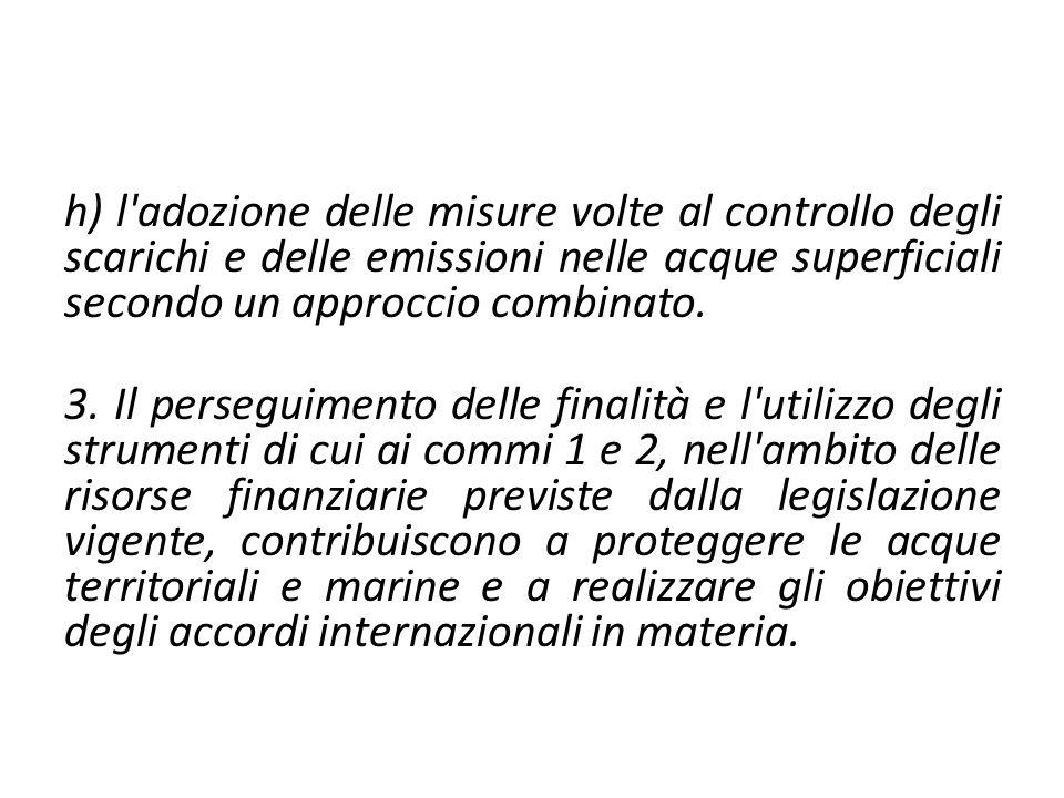 h) l adozione delle misure volte al controllo degli scarichi e delle emissioni nelle acque superficiali secondo un approccio combinato.