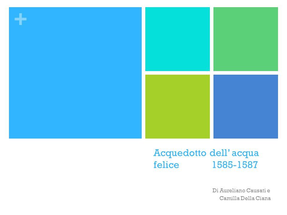 Acquedotto dell' acqua felice 1585-1587