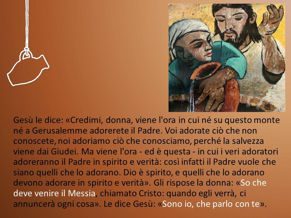 Gesù le dice: «Credimi, donna, viene l ora in cui né su questo monte né a Gerusalemme adorerete il Padre.