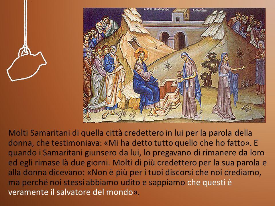 Molti Samaritani di quella città credettero in lui per la parola della donna, che testimoniava: «Mi ha detto tutto quello che ho fatto».