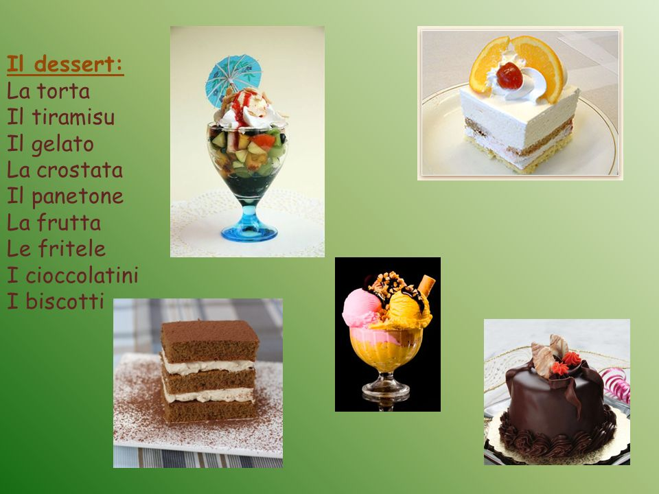 Il dessert: La torta Il tiramisu Il gelato La crostata Il panetone La frutta Le fritele I cioccolatini I biscotti