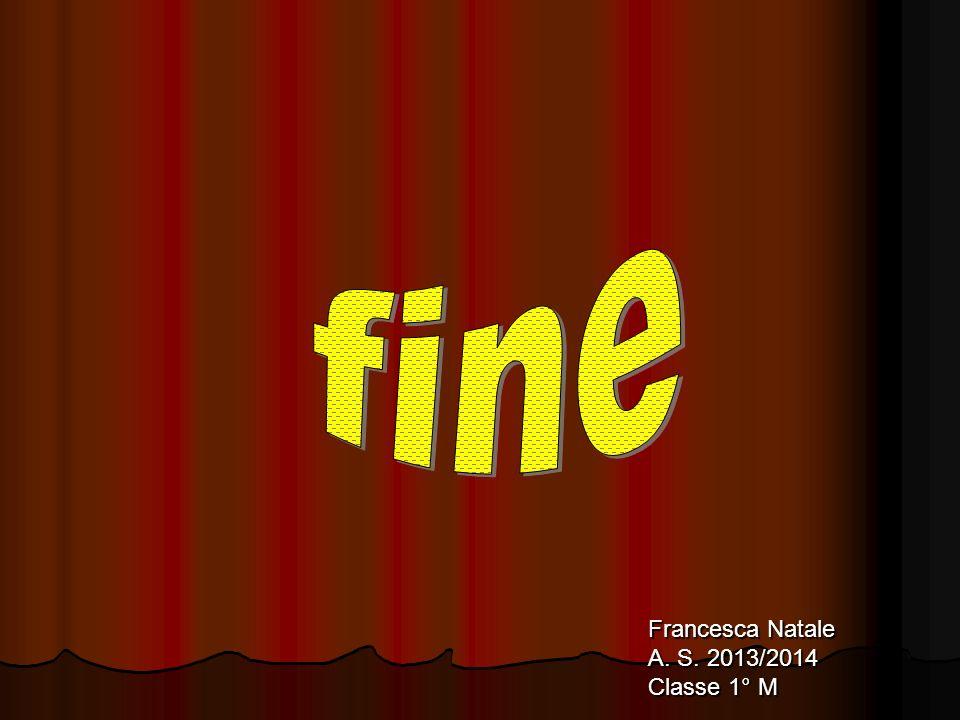 fine Francesca Natale A. S. 2013/2014 Classe 1° M