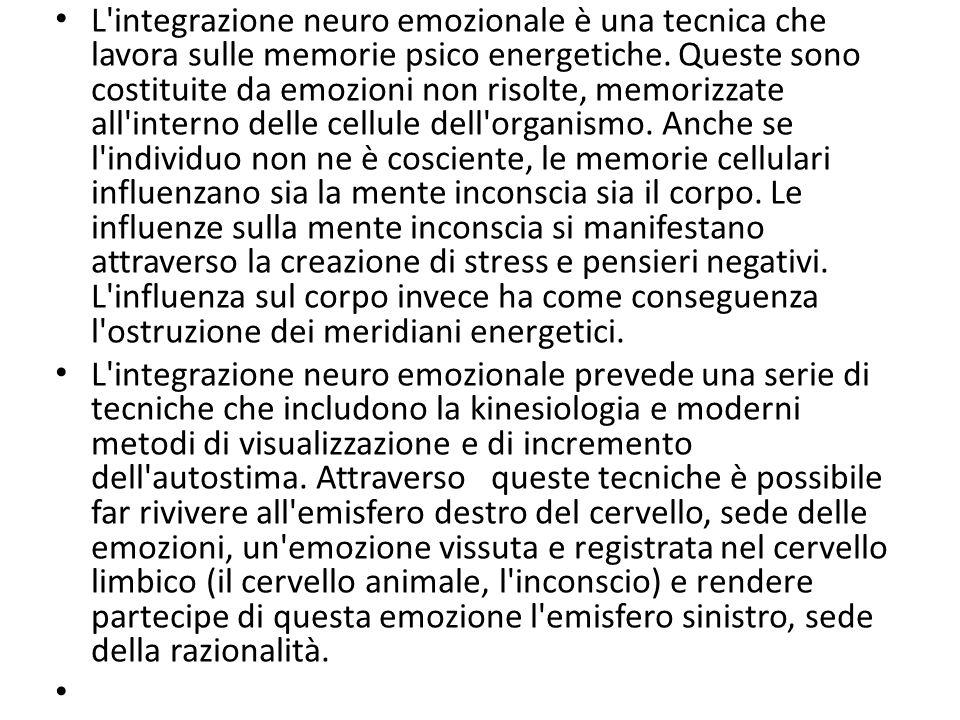 L integrazione neuro emozionale è una tecnica che lavora sulle memorie psico energetiche. Queste sono costituite da emozioni non risolte, memorizzate all interno delle cellule dell organismo. Anche se l individuo non ne è cosciente, le memorie cellulari influenzano sia la mente inconscia sia il corpo. Le influenze sulla mente inconscia si manifestano attraverso la creazione di stress e pensieri negativi. L influenza sul corpo invece ha come conseguenza l ostruzione dei meridiani energetici.