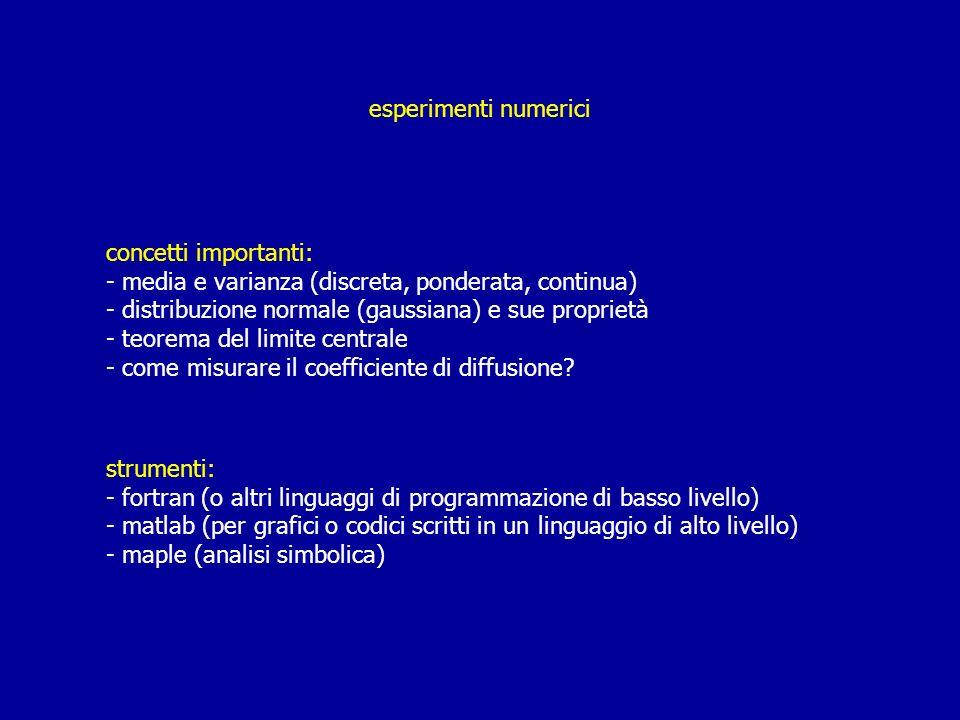 esperimenti numerici concetti importanti: media e varianza (discreta, ponderata, continua) distribuzione normale (gaussiana) e sue proprietà.