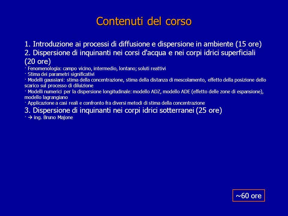 Contenuti del corso 1. Introduzione ai processi di diffusione e dispersione in ambiente (15 ore)