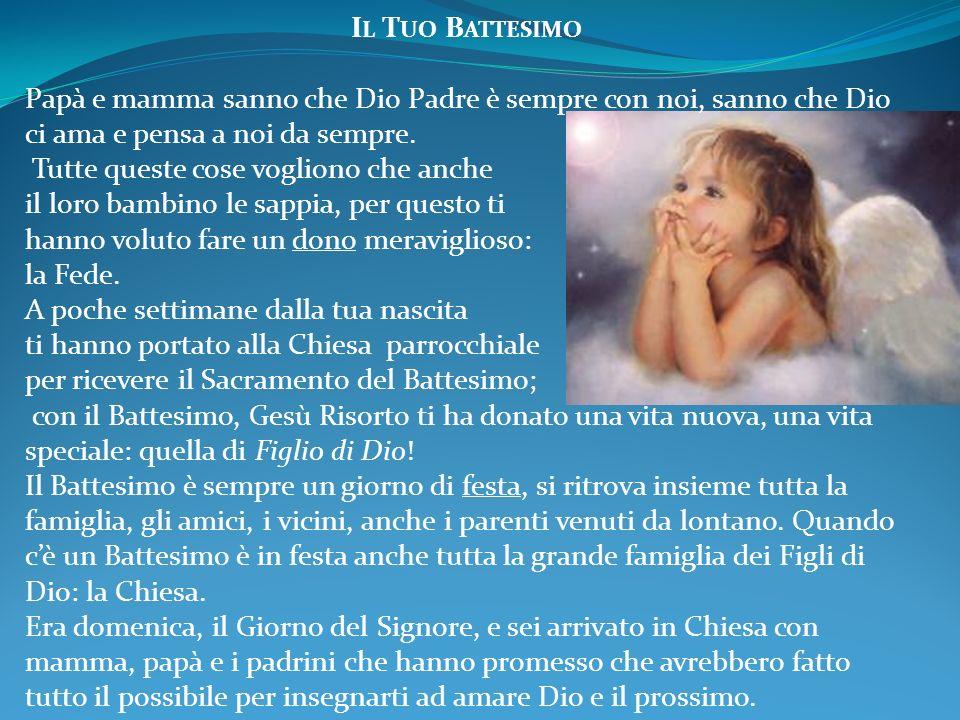 Il Tuo Battesimo Papà e mamma sanno che Dio Padre è sempre con noi, sanno che Dio ci ama e pensa a noi da sempre.