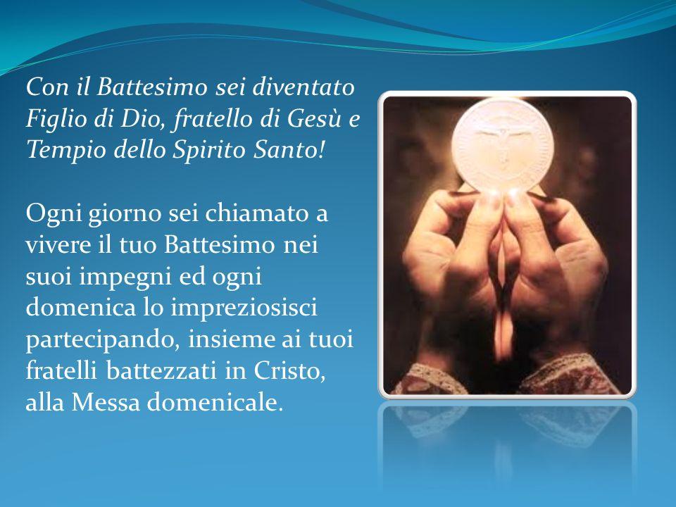 Con il Battesimo sei diventato Figlio di Dio, fratello di Gesù e Tempio dello Spirito Santo!