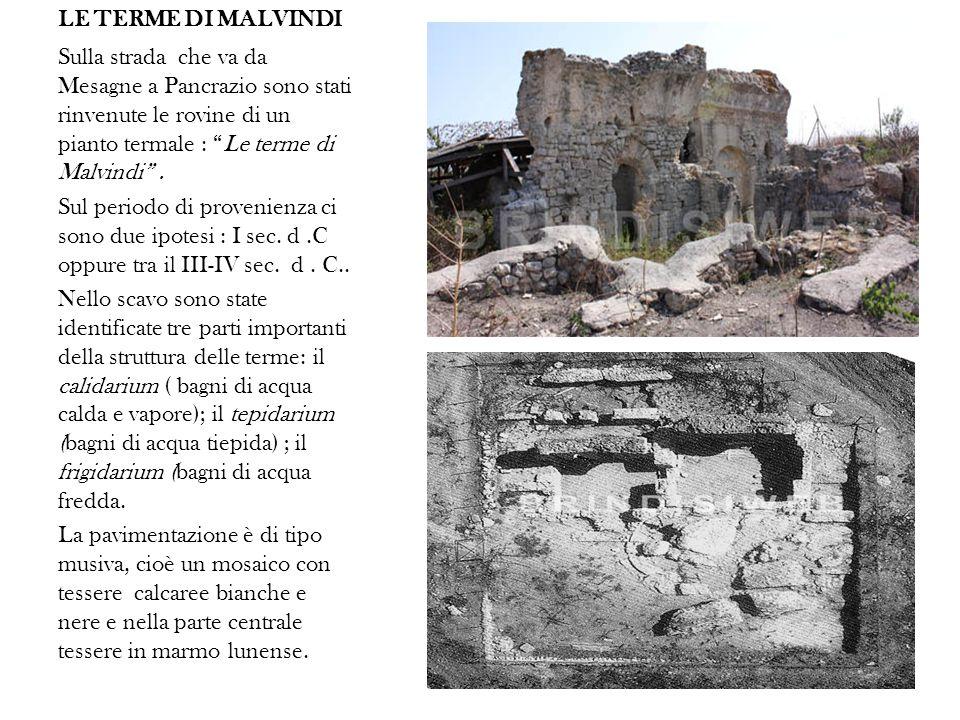LE TERME DI MALVINDI Sulla strada che va da Mesagne a Pancrazio sono stati rinvenute le rovine di un pianto termale : Le terme di Malvindi .