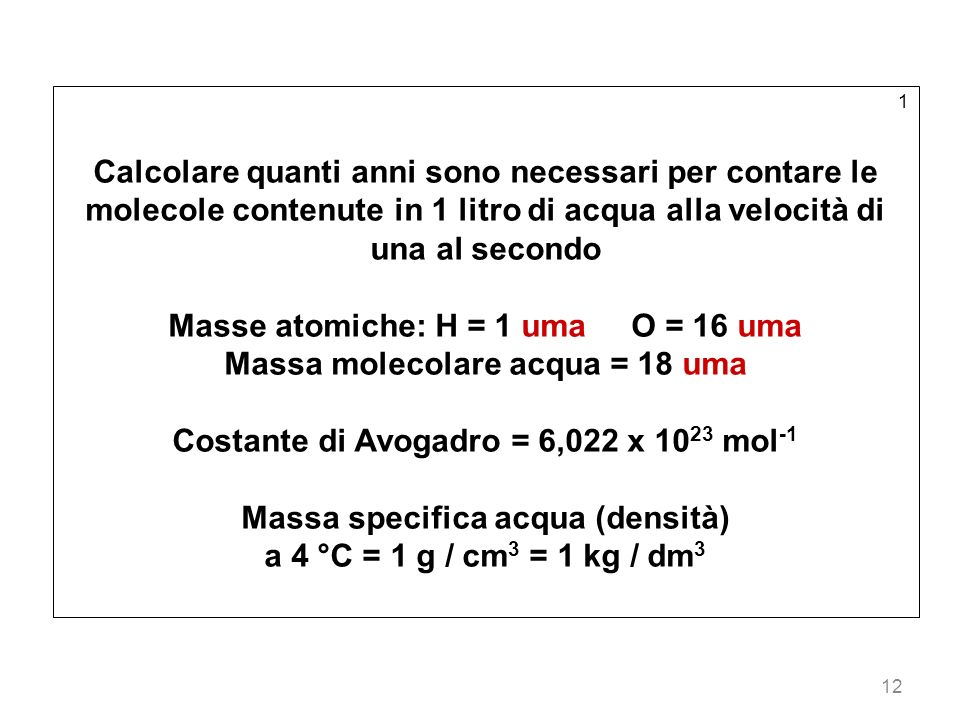 Masse atomiche: H = 1 uma O = 16 uma Massa molecolare acqua = 18 uma