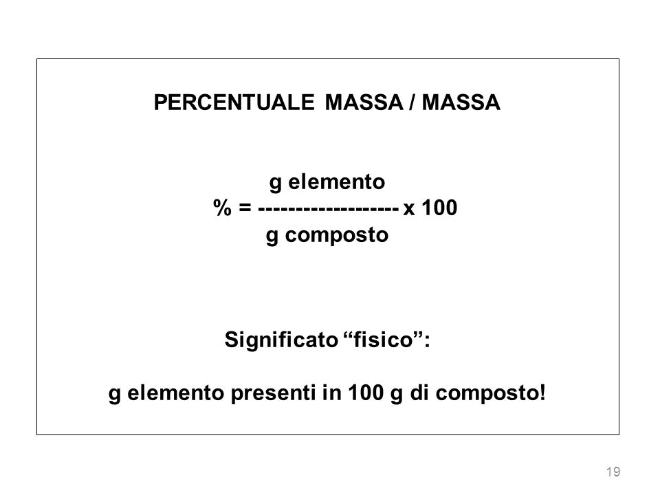 PERCENTUALE MASSA / MASSA g elemento % = ------------------- x 100