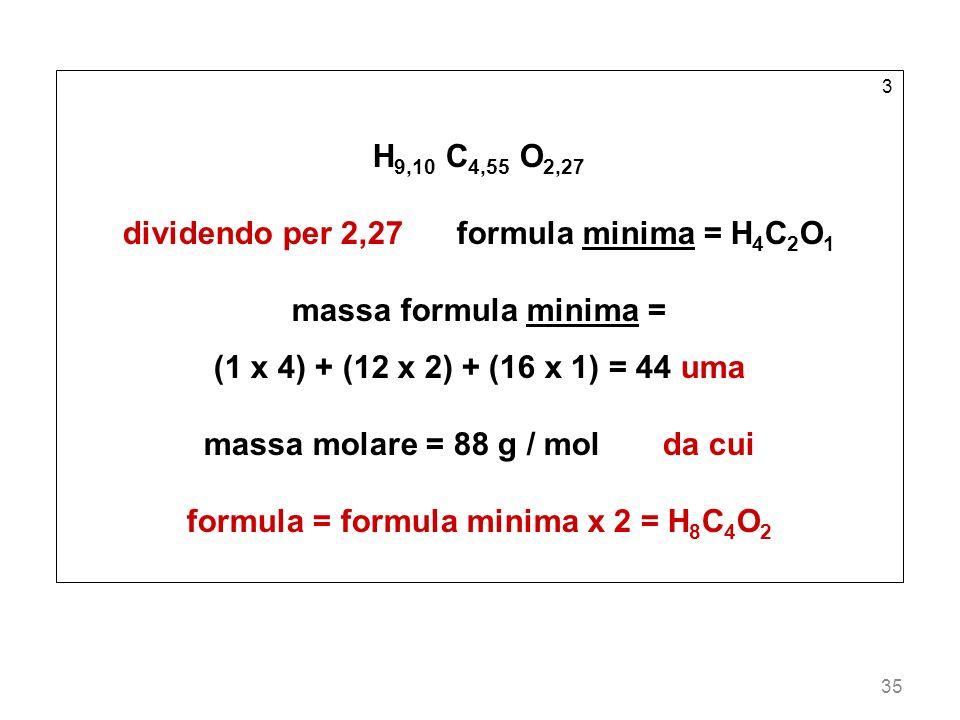 dividendo per 2,27 formula minima = H4C2O1 massa formula minima =