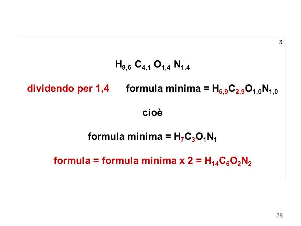 dividendo per 1,4 formula minima = H6,9C2,9O1,0N1,0 cioè
