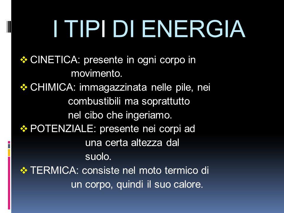 I TIPI DI ENERGIA CINETICA: presente in ogni corpo in movimento.