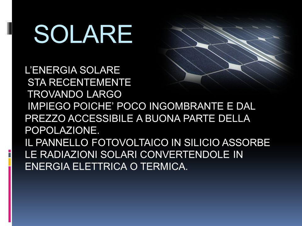 SOLARE L'ENERGIA SOLARE STA RECENTEMENTE TROVANDO LARGO