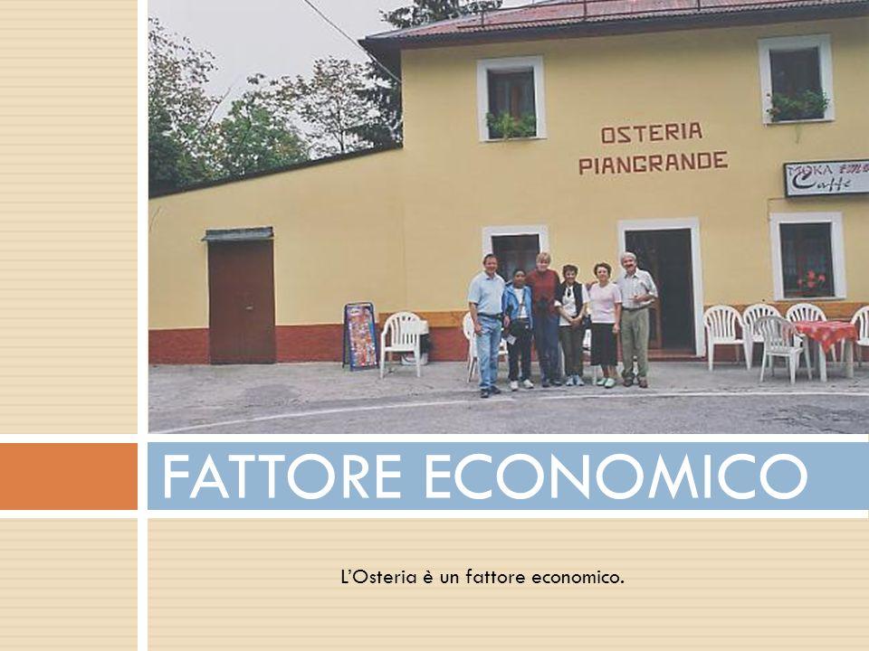 FATTORE ECONOMICO L'Osteria è un fattore economico.