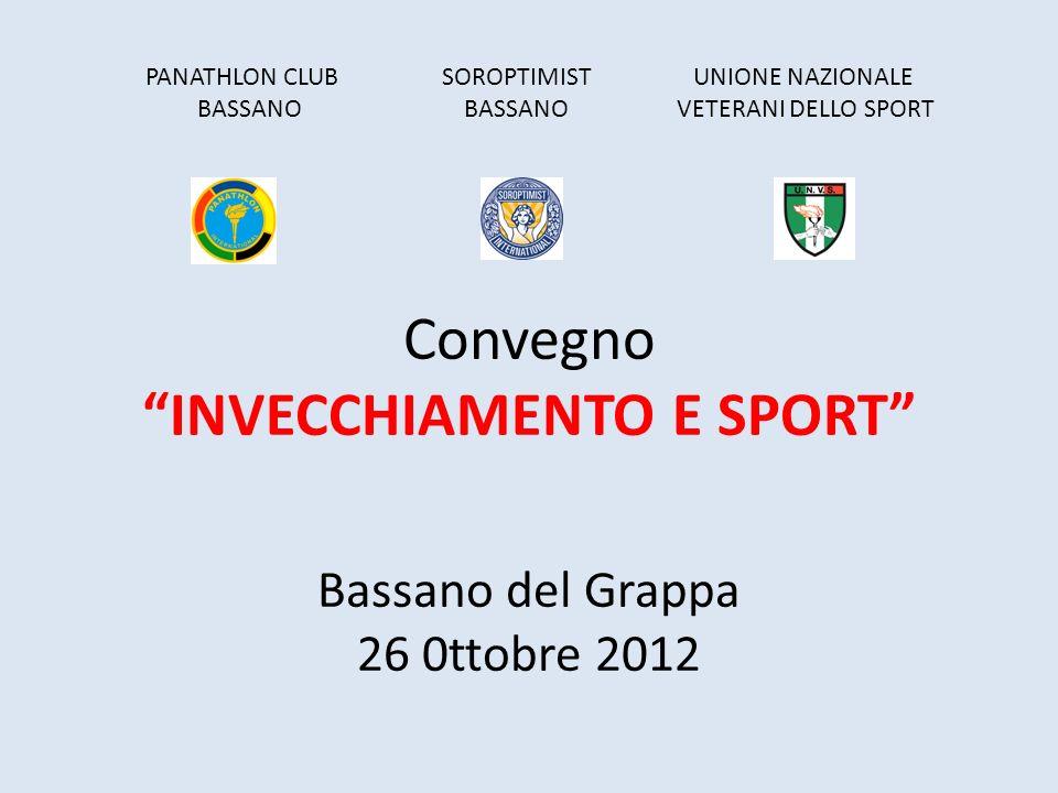 PANATHLON CLUB SOROPTIMIST UNIONE NAZIONALE BASSANO BASSANO VETERANI DELLO SPORT Convegno INVECCHIAMENTO E SPORT Bassano del Grappa 26 0ttobre 2012