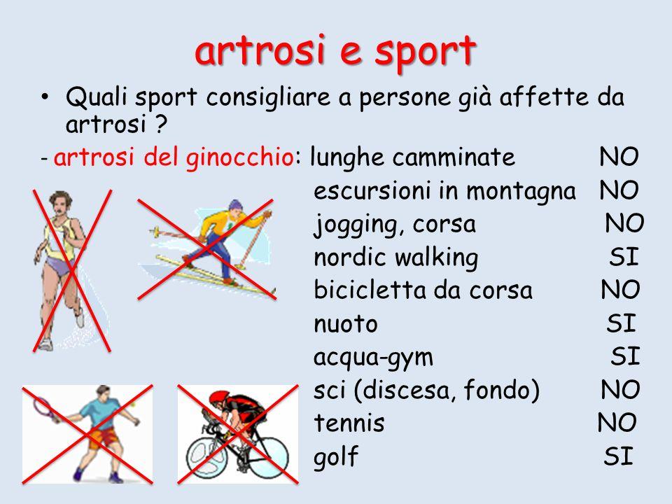 artrosi e sport Quali sport consigliare a persone già affette da artrosi - artrosi del ginocchio: lunghe camminate NO.