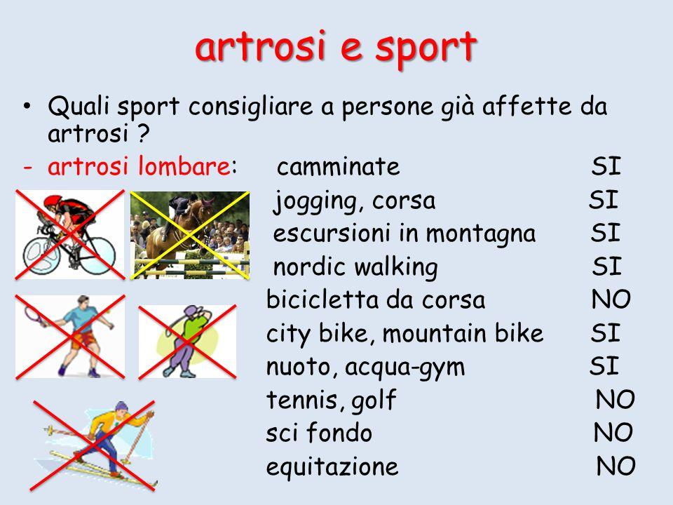 artrosi e sport Quali sport consigliare a persone già affette da artrosi artrosi lombare: camminate SI.