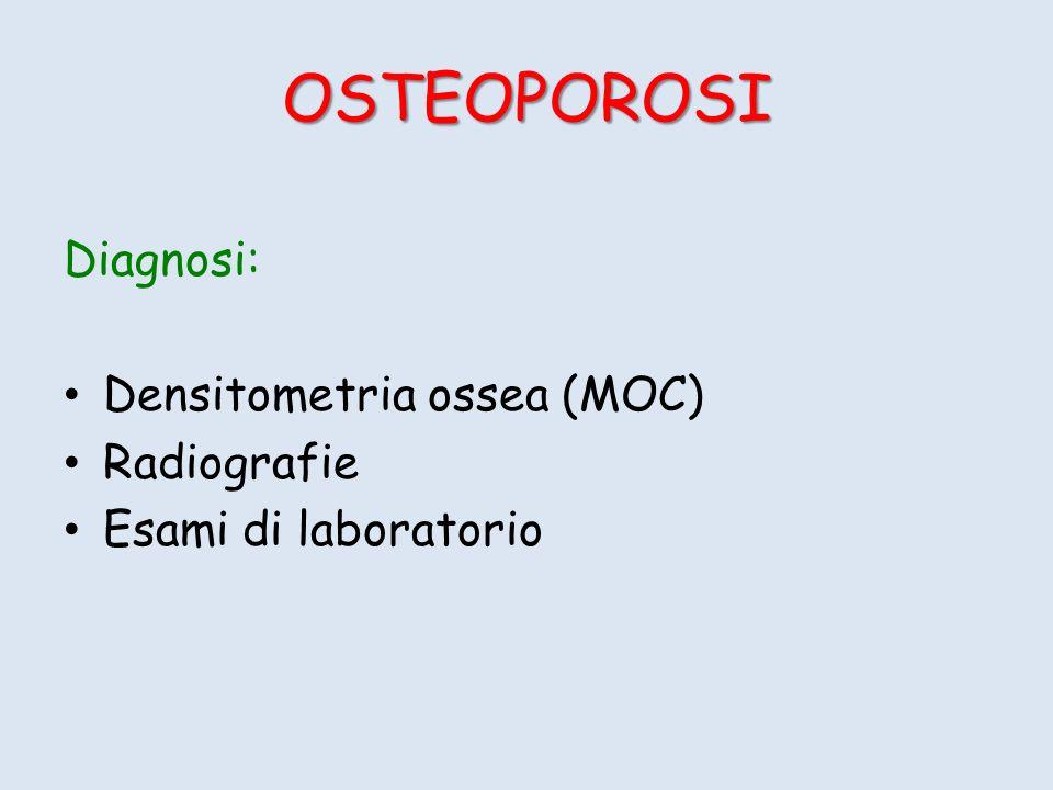 OSTEOPOROSI Diagnosi: Densitometria ossea (MOC) Radiografie