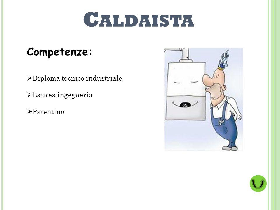 Caldaista Competenze: Diploma tecnico industriale Laurea ingegneria