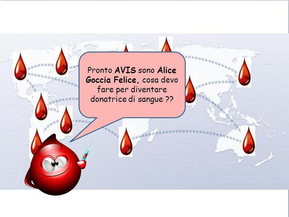 Pronto AVIS sono Alice Goccia Felice, cosa devo fare per diventare donatrice di sangue