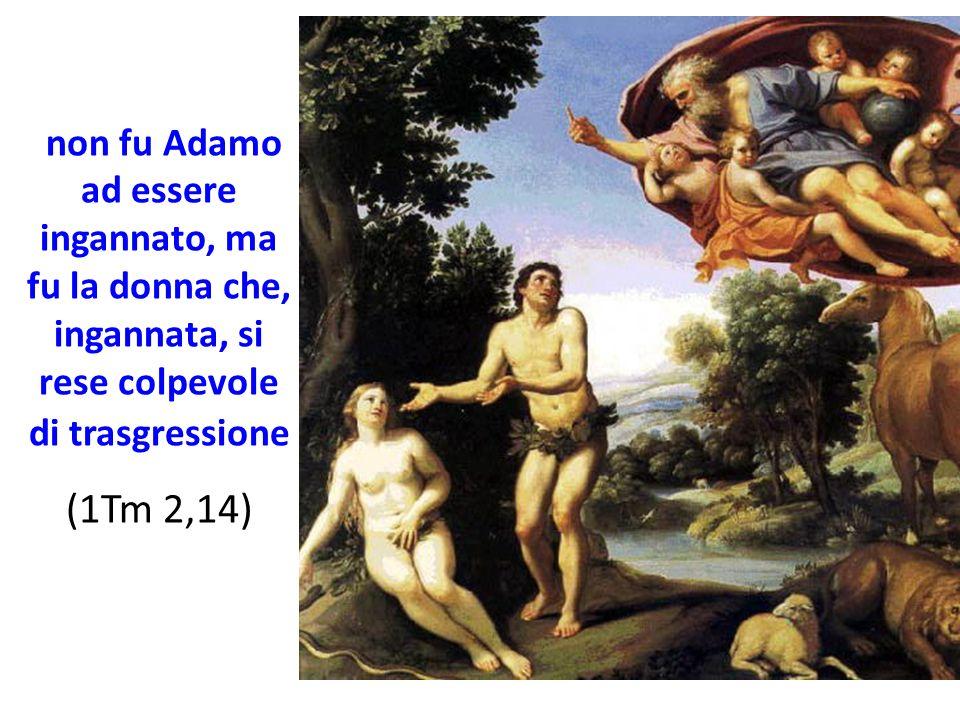 non fu Adamo ad essere ingannato, ma fu la donna che, ingannata, si rese colpevole di trasgressione