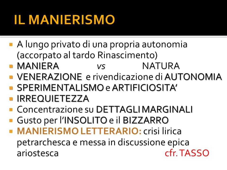 IL MANIERISMO A lungo privato di una propria autonomia (accorpato al tardo Rinascimento) MANIERA vs NATURA.