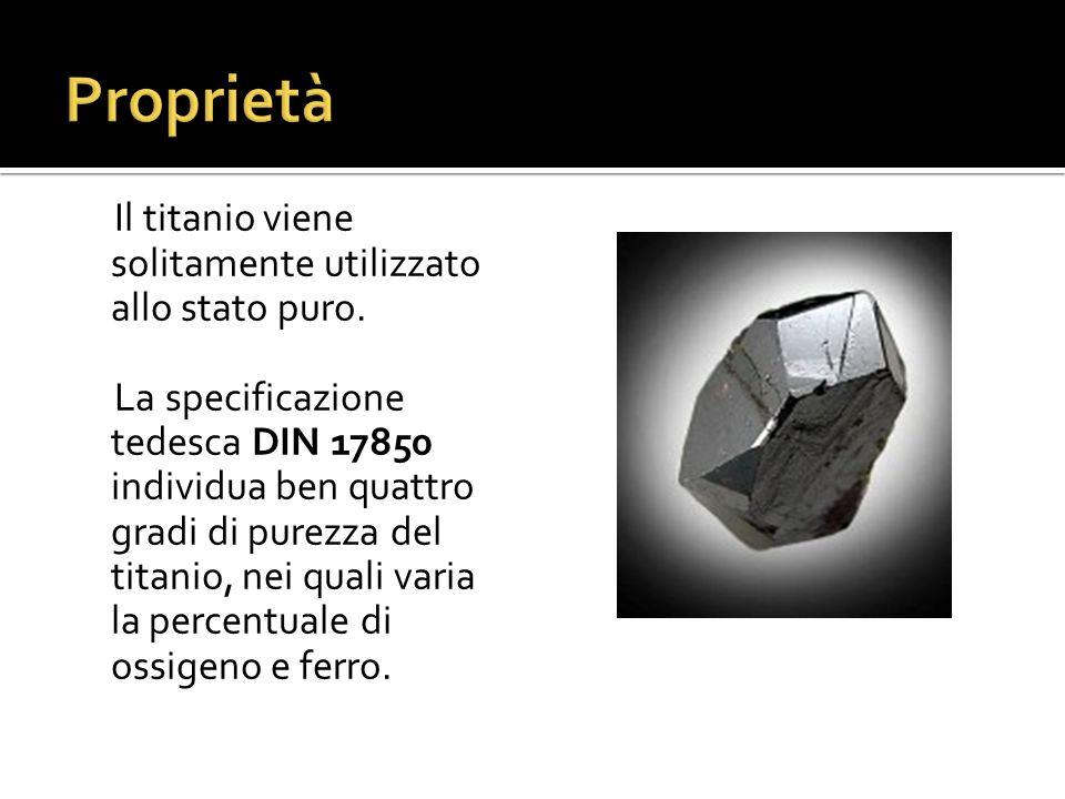 Proprietà Il titanio viene solitamente utilizzato allo stato puro.