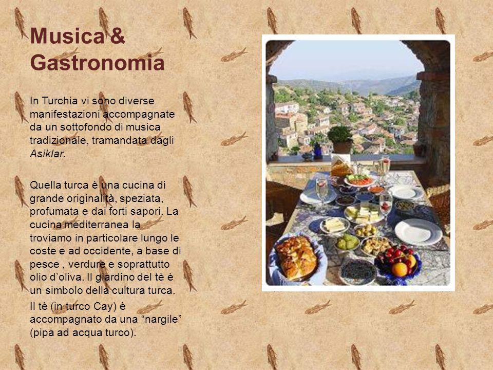 Musica & Gastronomia In Turchia vi sono diverse manifestazioni accompagnate da un sottofondo di musica tradizionale, tramandata dagli Asiklar.