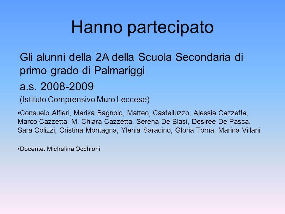 Hanno partecipato Gli alunni della 2A della Scuola Secondaria di primo grado di Palmariggi. a.s. 2008-2009.