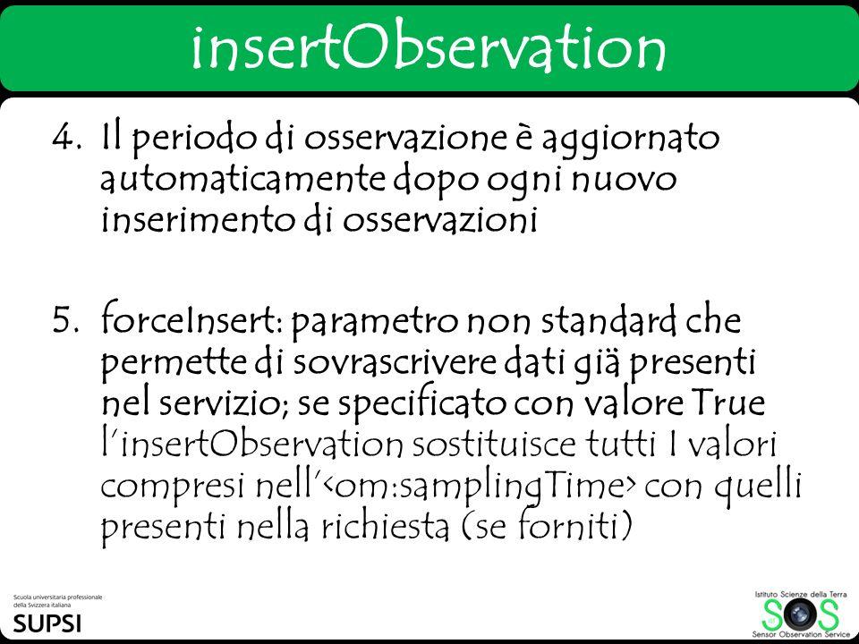 insertObservation Il periodo di osservazione è aggiornato automaticamente dopo ogni nuovo inserimento di osservazioni.