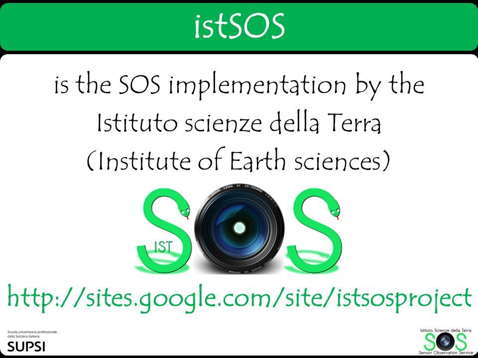 istSOS is the SOS implementation by the Istituto scienze della Terra (Institute of Earth sciences)