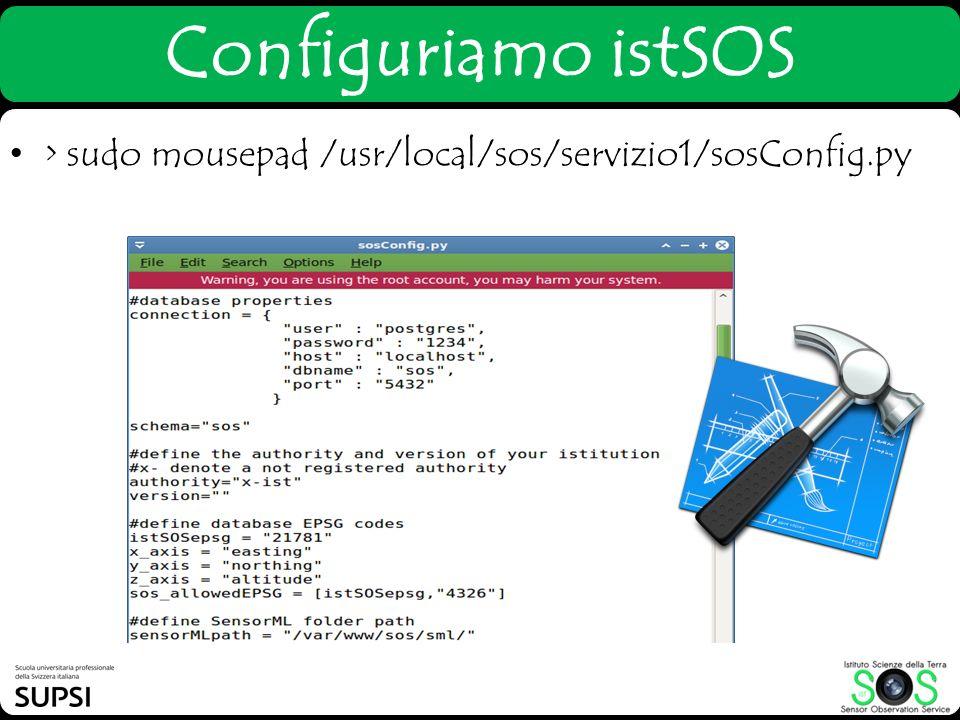 Configuriamo istSOS > sudo mousepad /usr/local/sos/servizio1/sosConfig.py