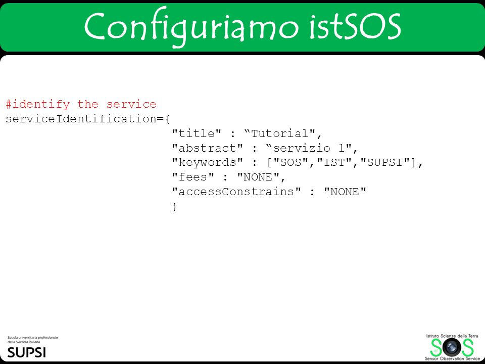 Configuriamo istSOS #identify the service serviceIdentification={
