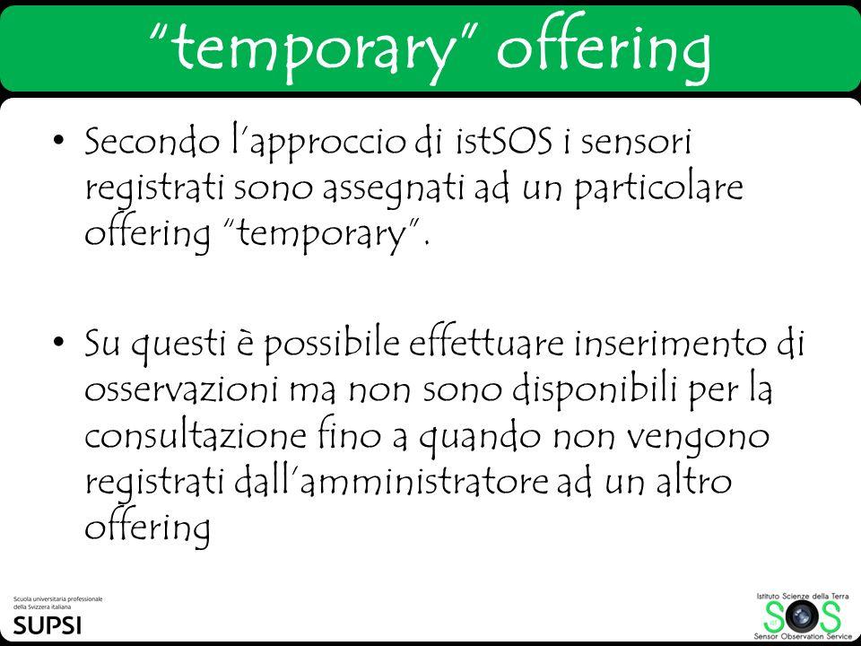 temporary offering Secondo l'approccio di istSOS i sensori registrati sono assegnati ad un particolare offering temporary .