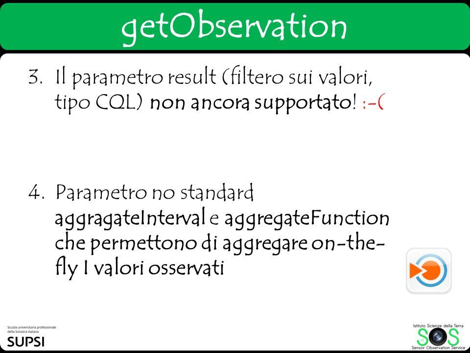 getObservation Il parametro result (filtero sui valori, tipo CQL) non ancora supportato! :-(
