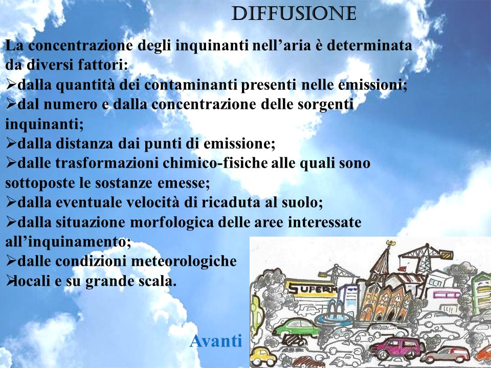 Diffusione La concentrazione degli inquinanti nell'aria è determinata da diversi fattori: dalla quantità dei contaminanti presenti nelle emissioni;