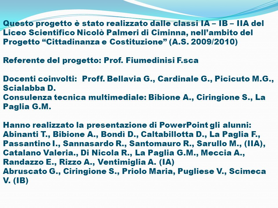 Questo progetto è stato realizzato dalle classi IA – IB – IIA del Liceo Scientifico Nicolò Palmeri di Ciminna, nell'ambito del Progetto Cittadinanza e Costituzione (A.S. 2009/2010)