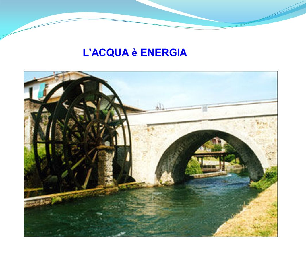 L ACQUA è ENERGIA
