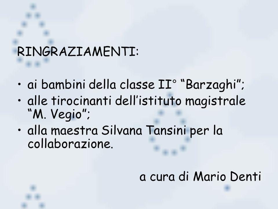 RINGRAZIAMENTI: ai bambini della classe II° Barzaghi ; alle tirocinanti dell'istituto magistrale M. Vegio ;