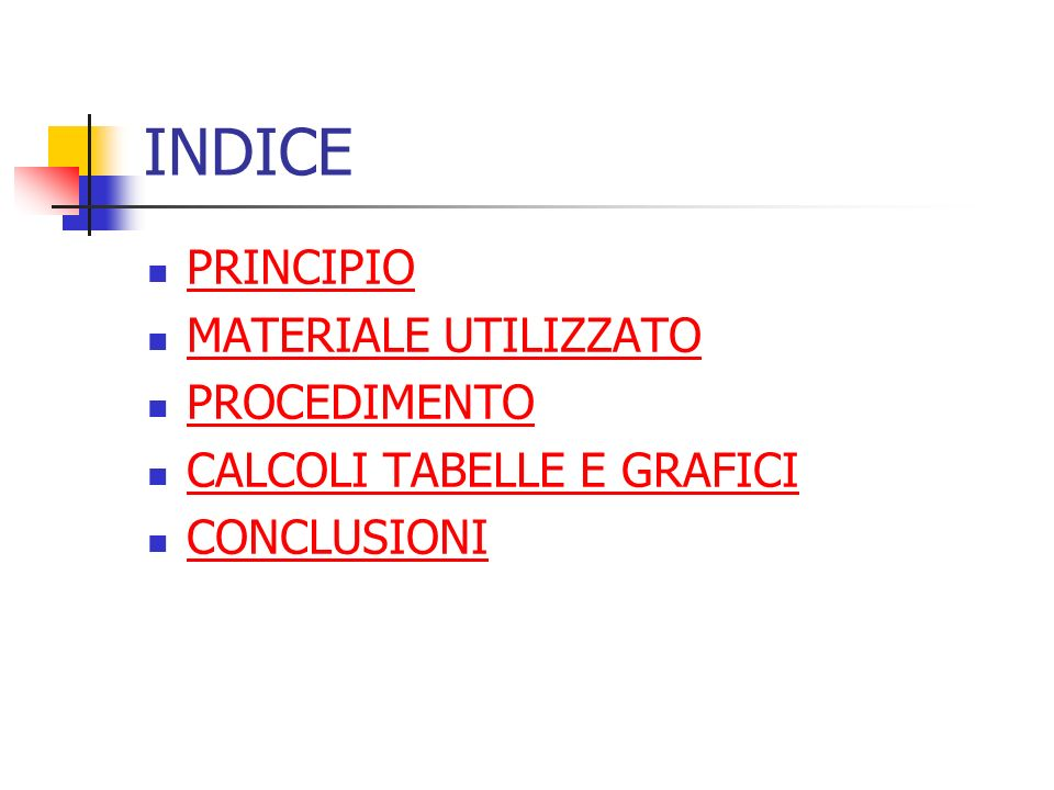 INDICE PRINCIPIO MATERIALE UTILIZZATO PROCEDIMENTO