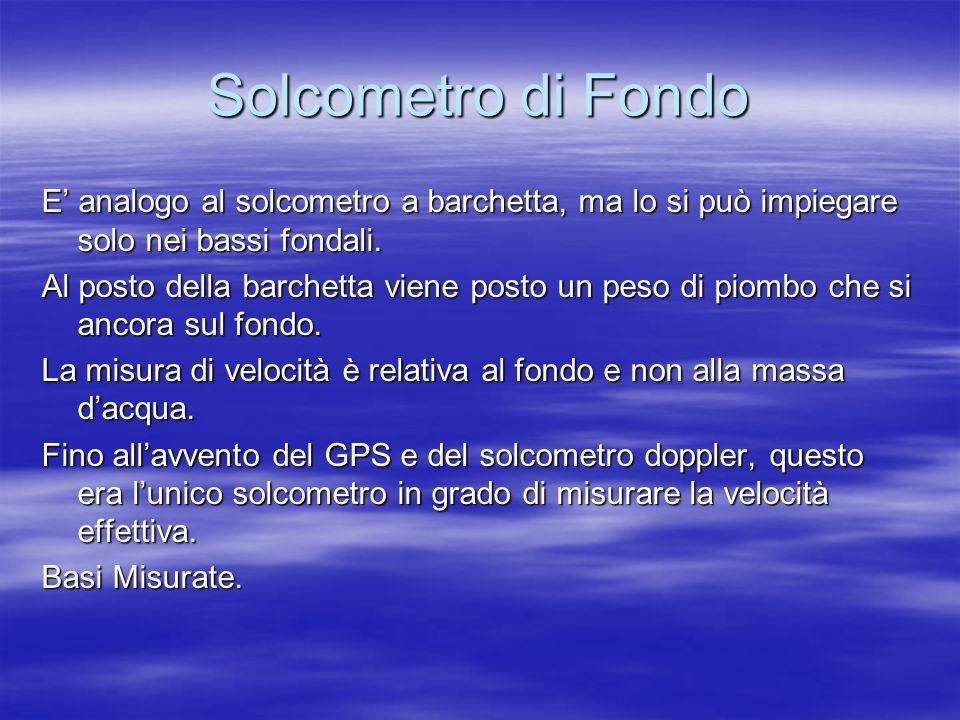 Solcometro di Fondo E' analogo al solcometro a barchetta, ma lo si può impiegare solo nei bassi fondali.