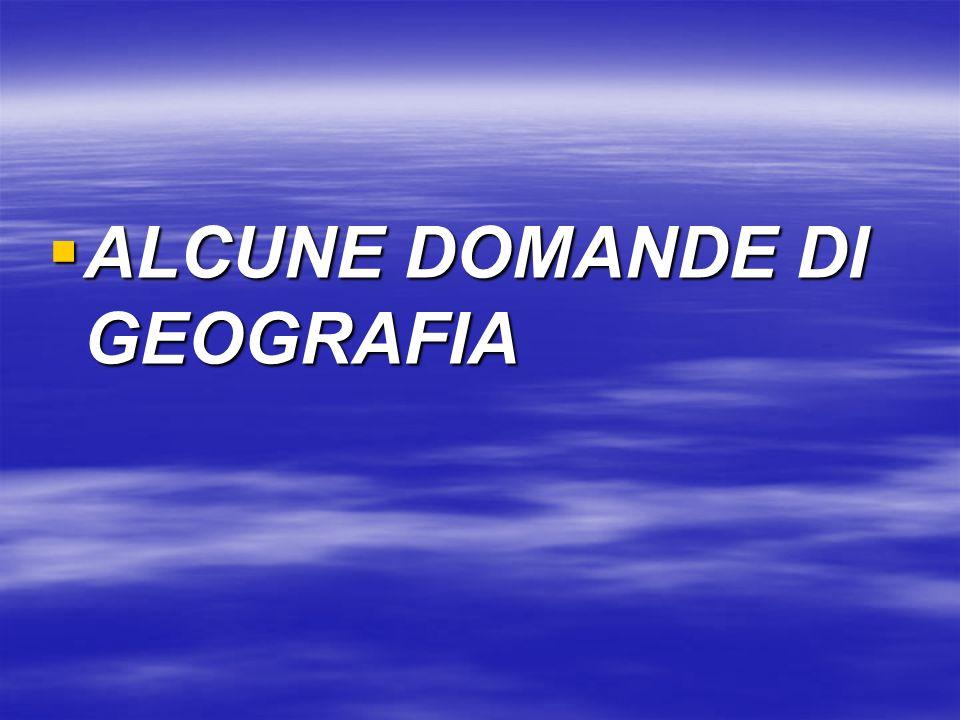 ALCUNE DOMANDE DI GEOGRAFIA