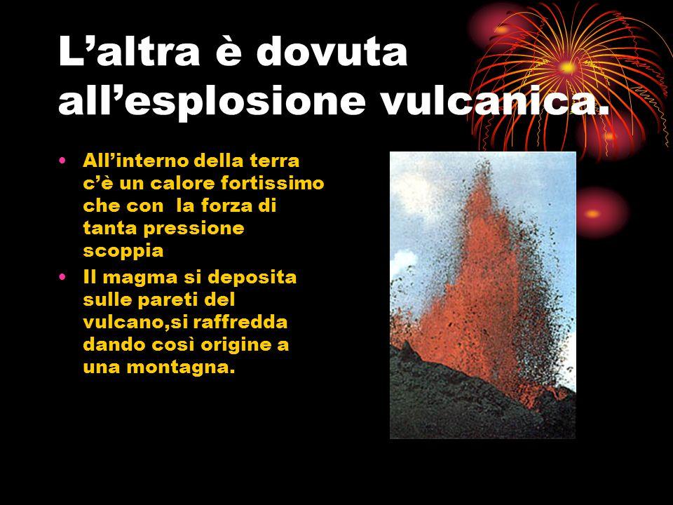 L'altra è dovuta all'esplosione vulcanica.