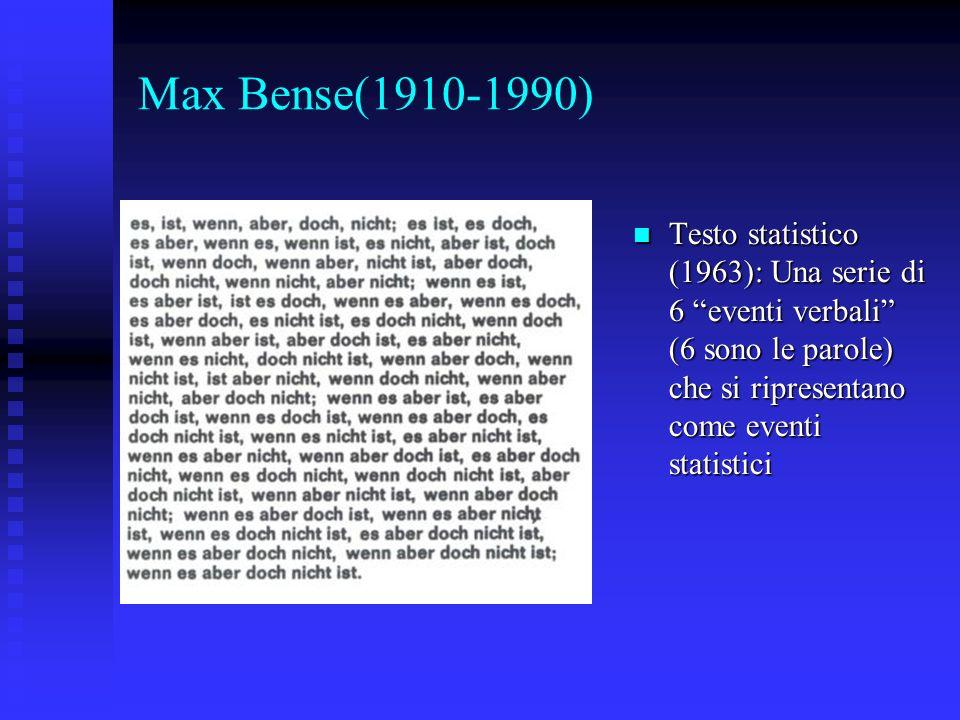 Max Bense(1910-1990)Testo statistico (1963): Una serie di 6 eventi verbali (6 sono le parole) che si ripresentano come eventi statistici.