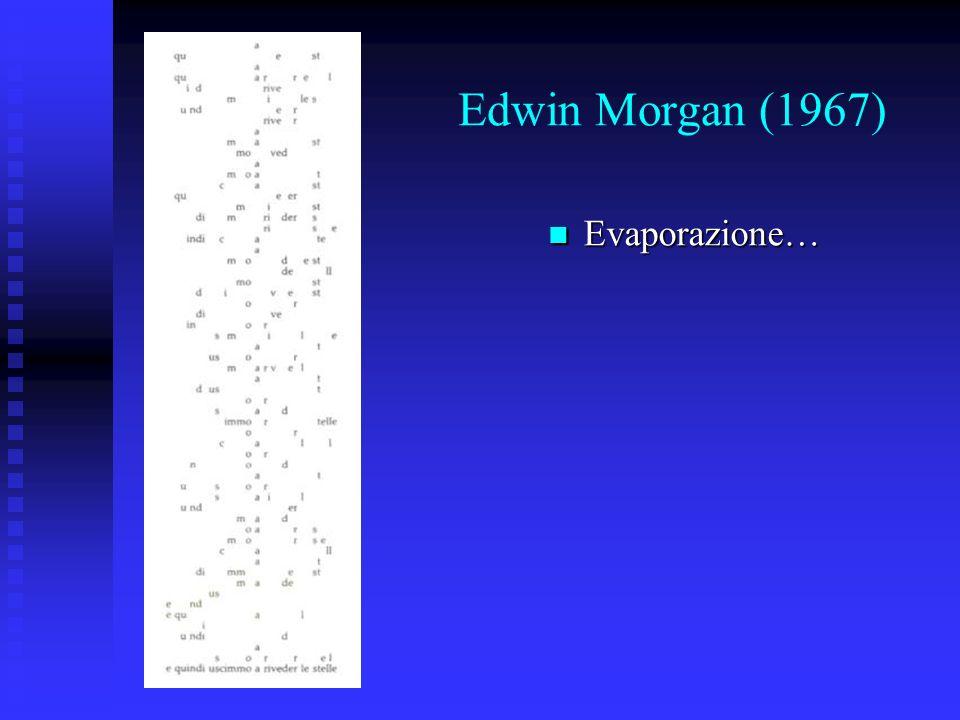 Edwin Morgan (1967) Evaporazione…