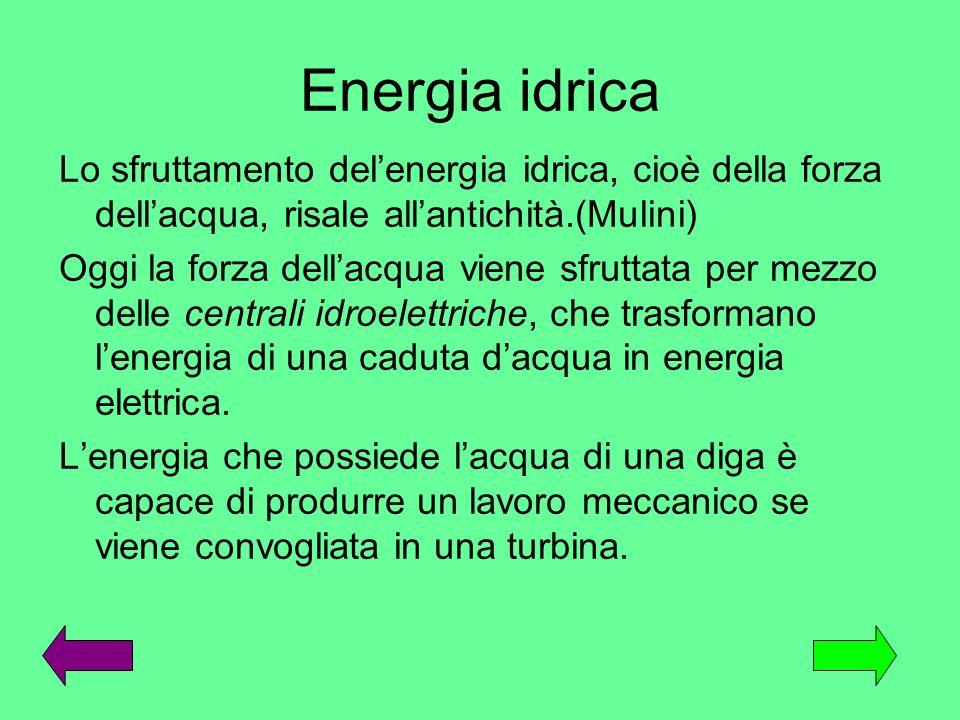 Energia idrica Lo sfruttamento del'energia idrica, cioè della forza dell'acqua, risale all'antichità.(Mulini)