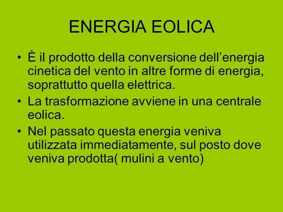 ENERGIA EOLICA È il prodotto della conversione dell'energia cinetica del vento in altre forme di energia, soprattutto quella elettrica.